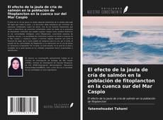 Copertina di El efecto de la jaula de cría de salmón en la población de fitoplancton en la cuenca sur del Mar Caspio