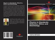 Couverture de Physics in Standards: Didactics, Ethics and Deontology