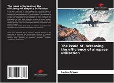 Couverture de The issue of increasing the efficiency of airspace utilization