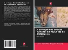 Обложка A evolução dos direitos humanos na República da Bielorrússia