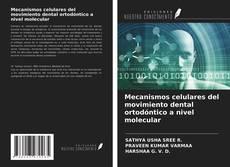 Bookcover of Mecanismos celulares del movimiento dental ortodóntico a nivel molecular