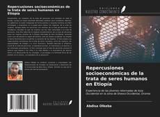 Repercusiones socioeconómicas de la trata de seres humanos en Etiopía kitap kapağı