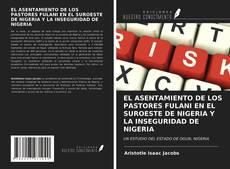EL ASENTAMIENTO DE LOS PASTORES FULANI EN EL SUROESTE DE NIGERIA Y LA INSEGURIDAD DE NIGERIA kitap kapağı