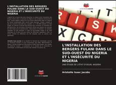 Couverture de L'INSTALLATION DES BERGERS FULANI DANS LE SUD-OUEST DU NIGERIA ET L'INSÉCURITÉ DU NIGERIA