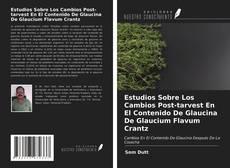 Bookcover of Estudios Sobre Los Cambios Post-tarvest En El Contenido De Glaucina De Glaucium Flavum Crantz