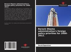 Portada del libro de Barack Obama administration's foreign policy priorities for 2008-2012.