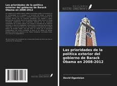 Bookcover of Las prioridades de la política exterior del gobierno de Barack Obama en 2008-2012