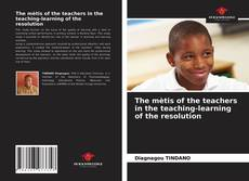 Bookcover of The mètis of the teachers in the teaching-learning of the resolution