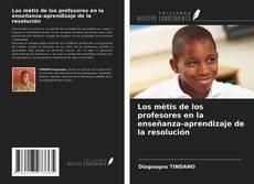 Copertina di Los mètis de los profesores en la enseñanza-aprendizaje de la resolución