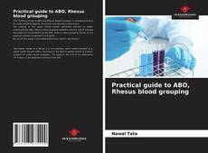 Bookcover of Practical guide to ABO, Rhesus blood grouping
