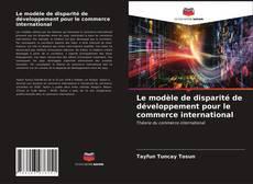 Portada del libro de Le modèle de disparité de développement pour le commerce international