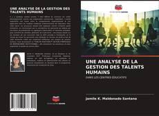 UNE ANALYSE DE LA GESTION DES TALENTS HUMAINS kitap kapağı