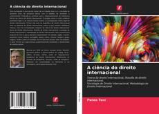 Bookcover of A ciência do direito internacional