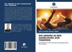 Bookcover of DIE ANDERE IN DER AUSBILDUNG ZUR TÄNZERIN