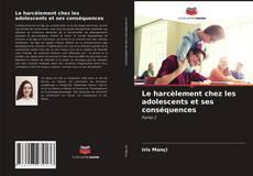 Copertina di Le harcèlement chez les adolescents et ses conséquences