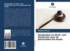 Portada del libro de Geständnis im Straf- und Strafrecht vom 16. Jahrhundert bis heute