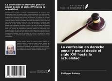 Обложка La confesión en derecho penal y penal desde el siglo XVI hasta la actualidad