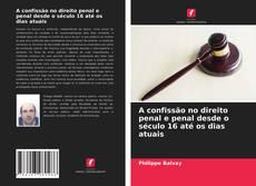 Обложка A confissão no direito penal e penal desde o século 16 até os dias atuais