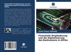 Bookcover of Finanzielle Eingliederung und die Digitalisierung des Bankwesens in Afrika