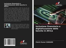 Portada del libro de Inclusione finanziaria e digitalizzazione delle banche in Africa