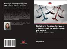 Couverture de Relations hongro-turques : une approche en histoire politique
