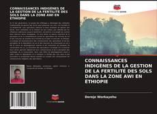 Portada del libro de CONNAISSANCES INDIGÈNES DE LA GESTION DE LA FERTILITÉ DES SOLS DANS LA ZONE AWI EN ÉTHIOPIE