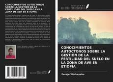 Couverture de CONOCIMIENTOS AUTÓCTONOS SOBRE LA GESTIÓN DE LA FERTILIDAD DEL SUELO EN LA ZONA DE AWI EN ETIOPÍA