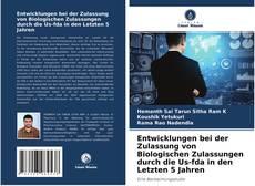 Bookcover of Entwicklungen bei der Zulassung von Biologischen Zulassungen durch die Us-fda in den Letzten 5 Jahren
