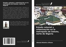 Buchcover von Estado colonial y urbanización en la metrópolis de Sokoto, norte de Nigeria