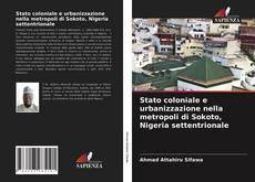 Portada del libro de Stato coloniale e urbanizzazione nella metropoli di Sokoto, Nigeria settentrionale