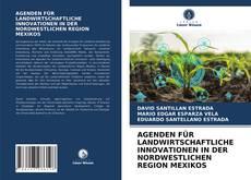 Portada del libro de AGENDEN FÜR LANDWIRTSCHAFTLICHE INNOVATIONEN IN DER NORDWESTLICHEN REGION MEXIKOS