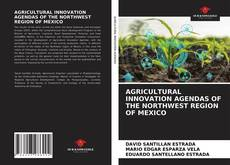 Bookcover of AGRICULTURAL INNOVATION AGENDAS OF THE NORTHWEST REGION OF MEXICO