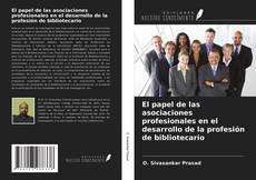 Bookcover of El papel de las asociaciones profesionales en el desarrollo de la profesión de bibliotecario