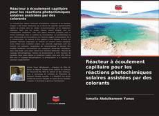 Couverture de Réacteur à écoulement capillaire pour les réactions photochimiques solaires assistées par des colorants