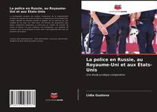 Couverture de La police en Russie, au Royaume-Uni et aux États-Unis