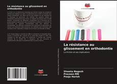 Couverture de La résistance au glissement en orthodontie