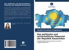 Borítókép a  Das politische und wirtschaftliche Potenzial der Republik Kasachstan - hoz