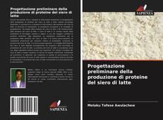 Обложка Progettazione preliminare della produzione di proteine del siero di latte