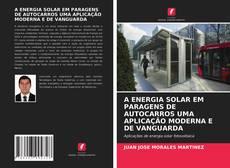 Capa do livro de A ENERGIA SOLAR EM PARAGENS DE AUTOCARROS UMA APLICAÇÃO MODERNA E DE VANGUARDA