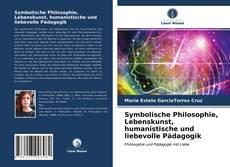 Buchcover von Symbolische Philosophie, Lebenskunst, humanistische und liebevolle Pädagogik