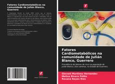 Portada del libro de Fatores Cardiometabólicos na comunidade de Julián Blanco, Guerrero