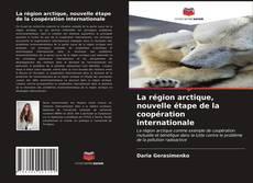Couverture de La région arctique, nouvelle étape de la coopération internationale