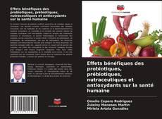 Effets bénéfiques des probiotiques, prébiotiques, nutraceutiques et antioxydants sur la santé humaine kitap kapağı