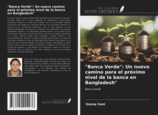 """Buchcover von """"Banca Verde"""": Un nuevo camino para el próximo nivel de la banca en Bangladesh"""""""