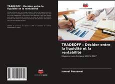 TRADEOFF : Décider entre la liquidité et la rentabilité kitap kapağı