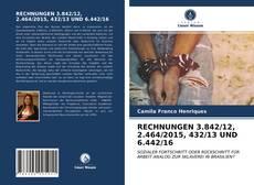 Bookcover of RECHNUNGEN 3.842/12, 2.464/2015, 432/13 UND 6.442/16