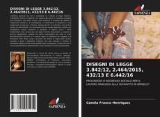 Bookcover of DISEGNI DI LEGGE 3.842/12, 2.464/2015, 432/13 E 6.442/16