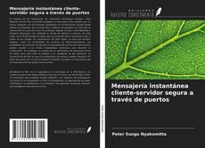 Bookcover of Mensajería instantánea cliente-servidor segura a través de puertos