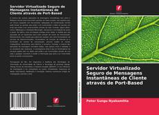 Bookcover of Servidor Virtualizado Seguro de Mensagens Instantâneas de Cliente através de Port-Based