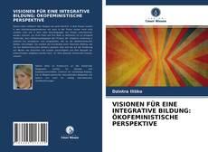 Copertina di VISIONEN FÜR EINE INTEGRATIVE BILDUNG: ÖKOFEMINISTISCHE PERSPEKTIVE